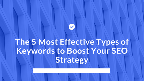 The 5 Most Effective Types of Keywords to Boost Your SEO